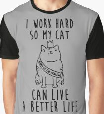 i work hard so my cat can live better life Graphic T-Shirt