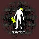 Dead Tired by Octochimp Designs