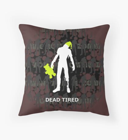 Dead Tired Throw Pillow