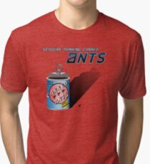 So You're Thinking Canned Ants? Tri-blend T-Shirt