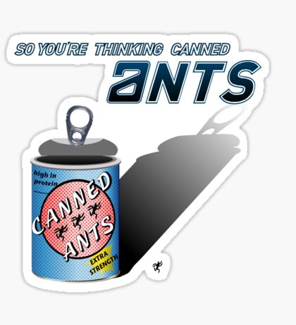 So You're Thinking Canned Ants? Sticker