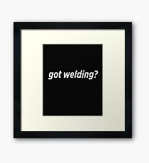 Got Welding? Framed Print