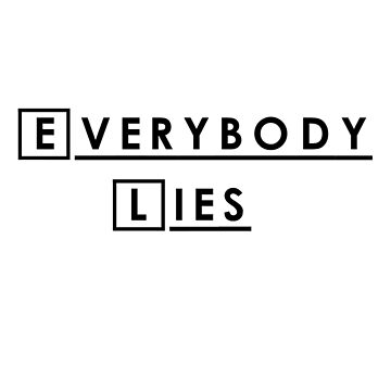 Everybody lies and everybody dies. by lookitsmia