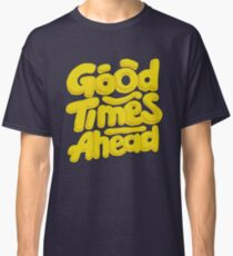 Good Times Ahead - Fun Custom Type Design Classic T-Shirt