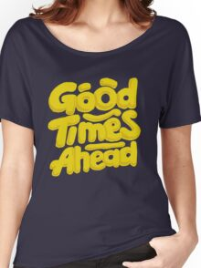 Good Times Ahead - Fun Custom Type Design Women's Relaxed Fit T-Shirt