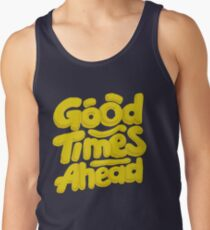 Good Times Ahead - Fun Custom Type Design Tank Top