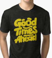 Good Times Ahead - Fun Custom Type Design Tri-blend T-Shirt