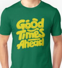 Good Times Ahead - Fun Custom Type Design Unisex T-Shirt