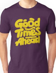 Good Times Ahead - Fun Custom Type Design Unisex T-Shirt