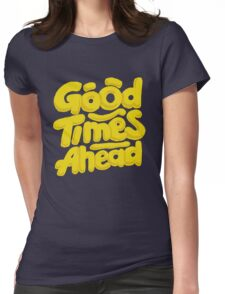 Good Times Ahead - Fun Custom Type Design Womens Fitted T-Shirt