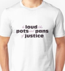 Be loud like pots and pans of justice Unisex T-Shirt