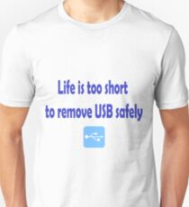 Life is too short to remove USB safely T-Shirt
