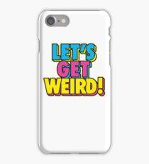 Lets Get Weird iPhone Case/Skin
