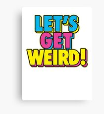 Lets Get Weird Canvas Print
