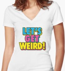Lets Get Weird Women's Fitted V-Neck T-Shirt