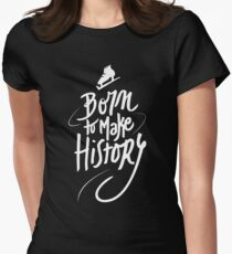 Born to make History [white] Womens Fitted T-Shirt