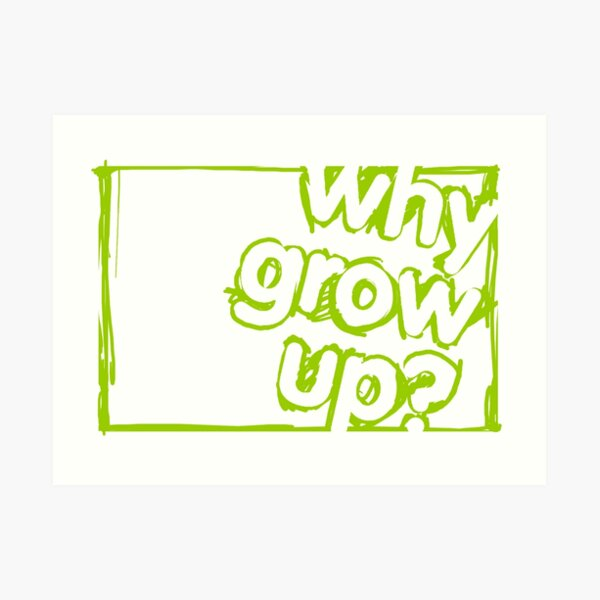 Why Grow Up? Box Scribble  Art Print