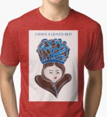 I Have A Queen Bed Tri-blend T-Shirt