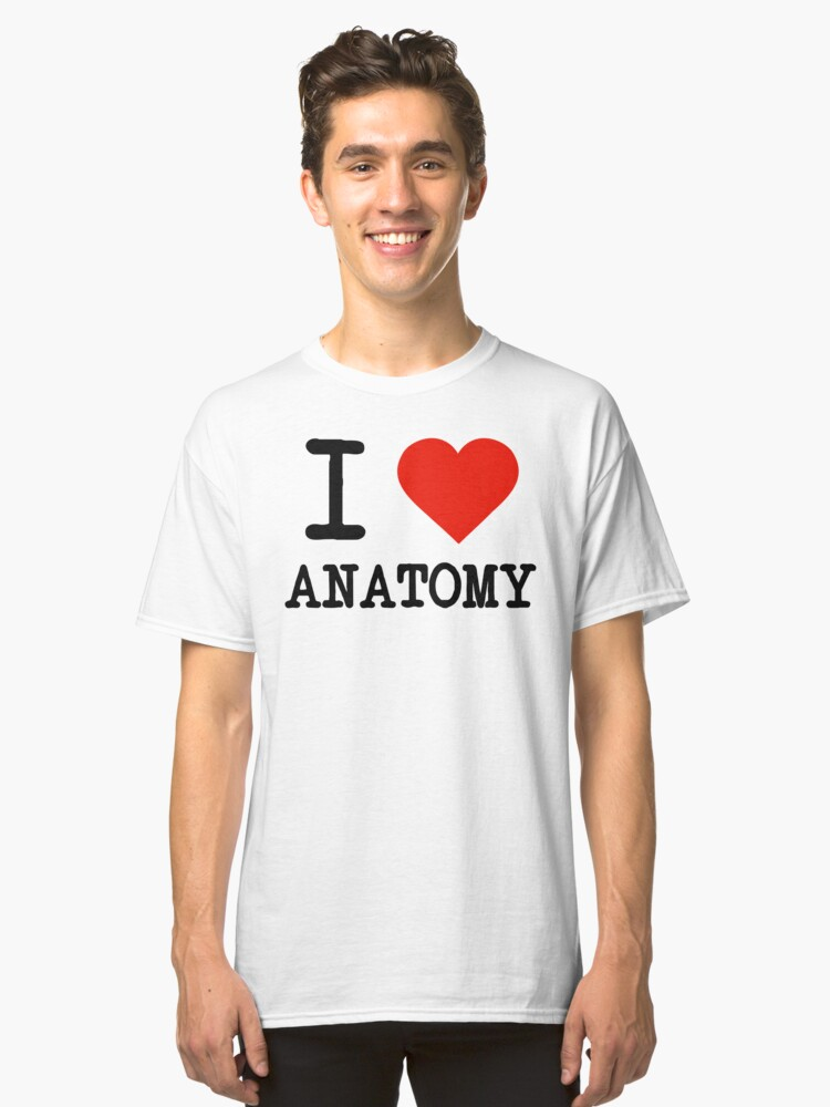 I Love Anatomy Unisex T Shirt By Staker Redbubble