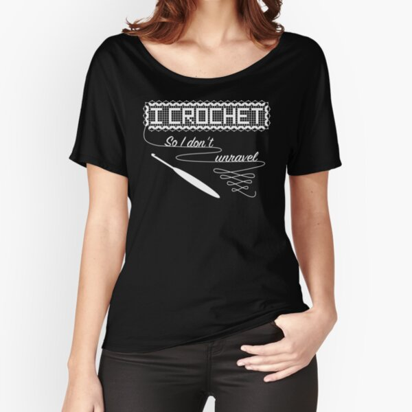 I Crochet so I don't unravel Relaxed Fit T-Shirt