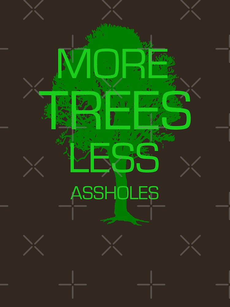 MORE TREES LESS ASSHOLES | Unisex T-Shirt