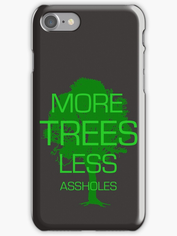 MORE TREES LESS ASSHOLES by derP