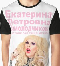 YOUR DAD CALLS ME KATYA Graphic T-Shirt