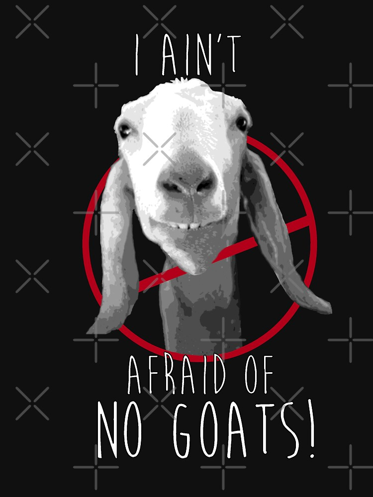 I Ain't Afraid of No Goats! | Unisex T-Shirt