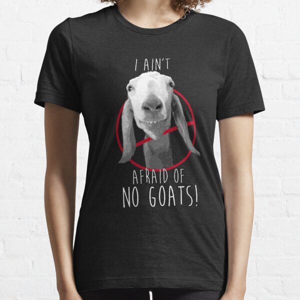 I Ain't Afraid of No Goats! Essential T-Shirt