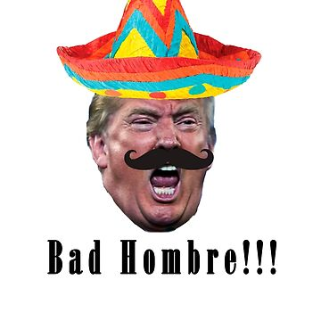 Bad Hombre by wellingtonjg