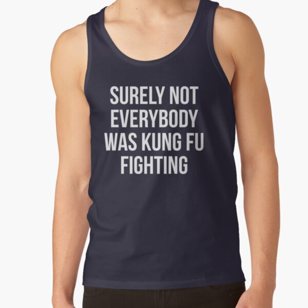 Surely Not Everybody Was Kung Fu Fighting Tank Top