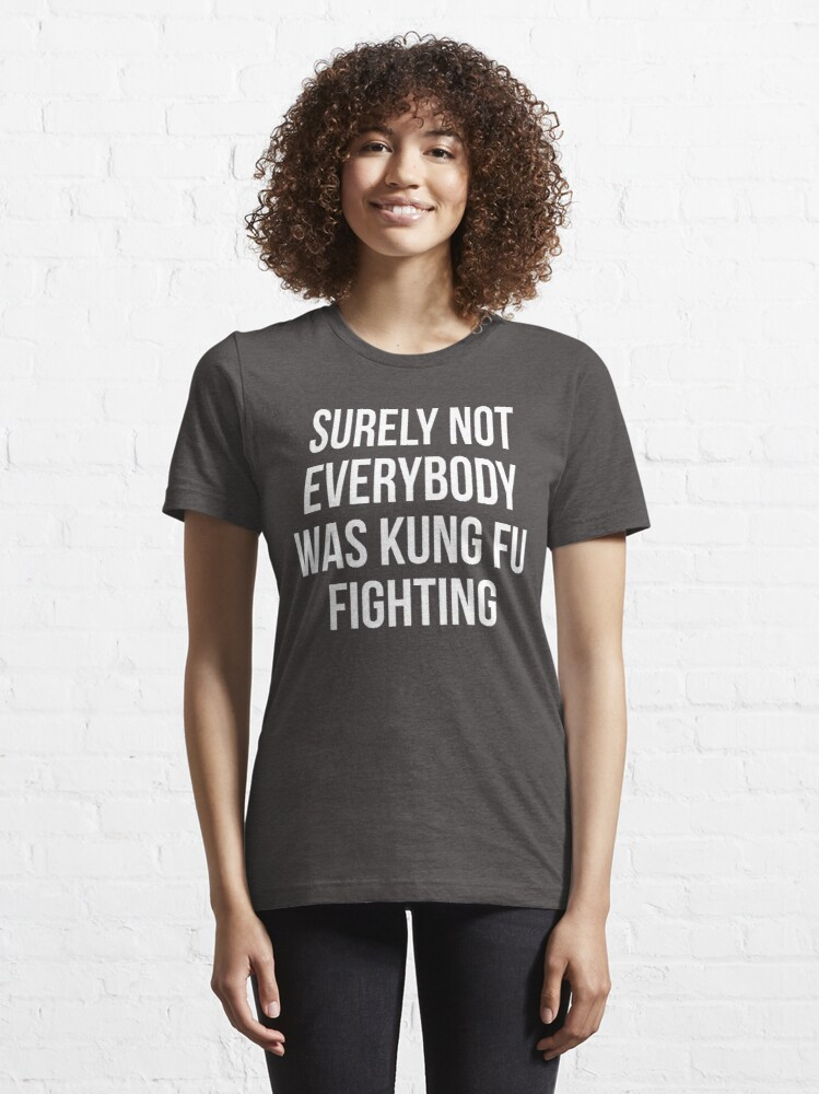 Alternate view of Surely Not Everybody Was Kung Fu Fighting Essential T-Shirt