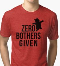 Zero Bothers Given Tri-blend T-Shirt