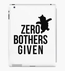 Zero Bothers Given iPad Case/Skin