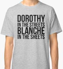 Dorothy In The Street Blanche In The Sheets Classic T-Shirt