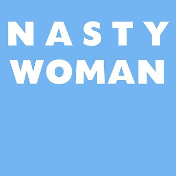 Nasty Woman by thistletoad