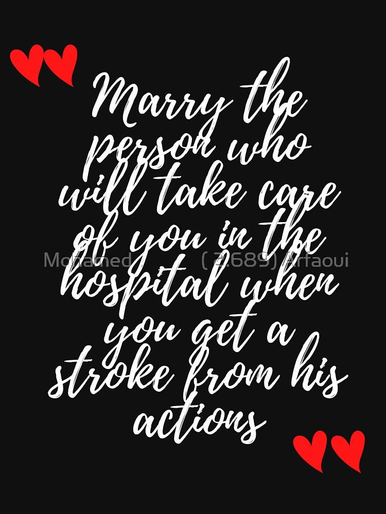 Marry the person who will take care of you in the hospital when you get a stroke from his actions  by Simoh84
