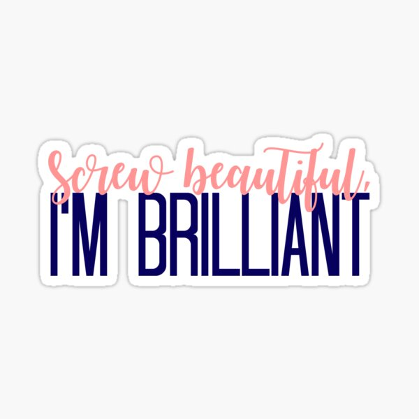 Simple Screw Beautiful, Im Brilliant Sticker
