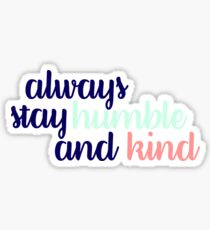 Always Stay Humble and Kind Tricolor Sticker