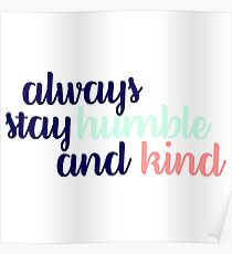 Always Stay Humble and Kind Tricolor Poster