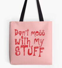Don't mess with my STUFF Tote Bag