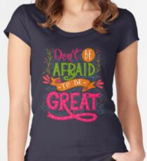 Don't be afraid to be great  Women's Fitted Scoop T-Shirt