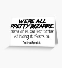 We're all pretty bizarre - The Breakfast Club Greeting Card