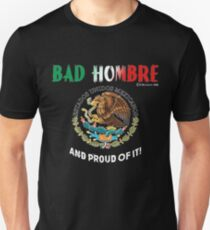 Bad Hombre and Proud of It  Unisex T-Shirt