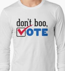 Don't Boo, Vote! Long Sleeve T-Shirt