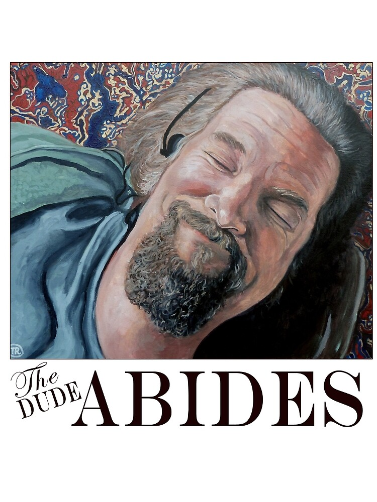 The Dude Abides by donnaroderick