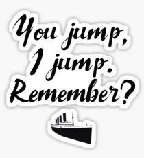 Titanic - You jump, I jump Sticker