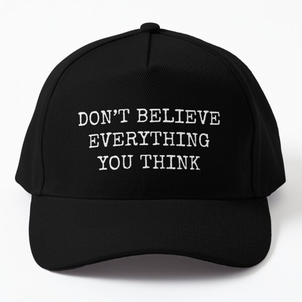 Don't Believe Everything You Think Baseball Cap