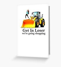 GET IN LOSER were going shopping Greeting Card