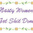 Nasty Women Get Shit Done by jazzmoth
